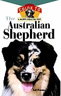 Australian Shepherd An Owners Guide To A Happy