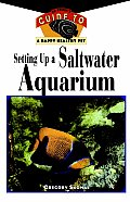Setting Up a Saltwater Aquarium (Owner's Guides to a Happy, Healthy Pet)