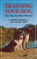 Training Your Dog: The Step-By-Step Manual