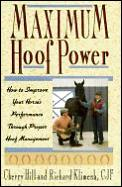 Maximum Hoof Power: How to Improve Your Horse's Performance Through Proper Hoof Management