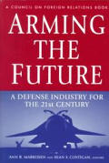 Arming the Future: A Defense Industry for the 21st Century