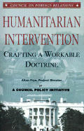 Humanitarian Intervention: Crafting a Workable Doctrine