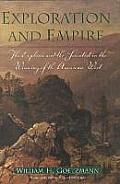 Fred H. & Ella Mae Moore Texas History Reprint Series #12: Exploration & Empire: The Explorer &... by William H Goetzmann