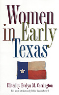 Fred H. & Ella Mae Moore Texas History Reprint Series #13: Women In Early Texas by Evelyn M. Carrington (edt)