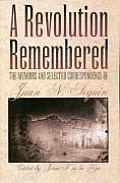 A Revolution Remembered: The Memoirs & Selected Correspondence Of Juan N. Seguin (Fred H. & Ella Mae... by Juan Nepomuceno Seguin