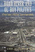 Road, River, and Ol' Boy Politics: A Texas County's Path from Farm to Supersuburb