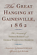 The Great Hanging at Gainesville, 1862: The Accounts of Thomas Barrett and George Washington Diamond