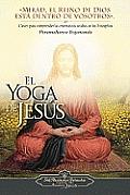El Yoga de Jess: Claves Para Comprender Las Enseanzas Ocultas de Los Evangelios