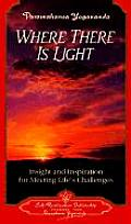 Where There is Light Insight & Inspiration for Meeting Lifes Challenges