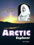 Arctic Explorer The Story of Matthew Henson