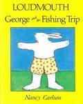 Loudmouth George and the Fishing Trip (Nancy Carlson's Neighborhood)