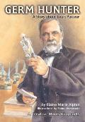 Germ Hunter: A Story about Louis Pasteur