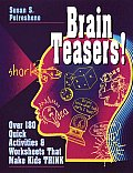Brain Teasers!: Over 180 Quick Activities & Worksheets That Make Kids Think