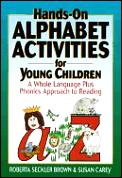 Hands On Alphabet Activities For Young Children A Whole Language Plus Phonics Approach to Reading