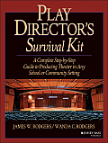 Play Directors Survival Kit A Complete Step By Step Guide to Producing Theater in Any School or Community Setting