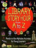 Library Story Hour from A to Z Ready To Use Alphabet Activities for Young Learners