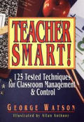 Teacher Smart!: 125 Tested Techniques for Classroom Management and Control