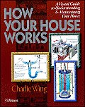 How Your House Works 1st Edtiion A Visual Guide to Understanding & Maintaining Your Home