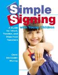Simple Signing With Young Children: a Guide for Infant, Toddler, and Preschool Teachers (07 Edition)