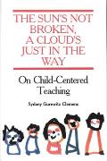 The Sun's Not Broken, a Cloud's Just in the Way: On Child Centered Teaching