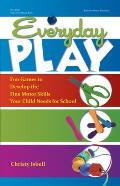 Everyday Play: Fun Games to Develop the Fine Motor Skills Your Child Needs for School