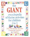The Giant Encyclopedia of Theme Activities for Children 2 to 5: Over 600 Favorite Activities Created by Teachers for Teachers
