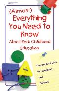 (Almost) Everything You Need to Know about Early Childhood Education: The Book of Lists for Teachers and Parents