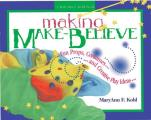 Making Make-Believe: Fun Props, Costumes and Creative Play Ideas Cover