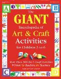 Giant Encyclopedia of Arts & Craft Activities Over 500 Art & Craft Activities Created by Teachers for Teachers