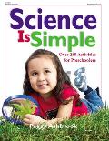 Science Is Simple Over 250 Activities for Children 3 6