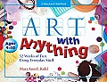 Art with Anything: 52 Weeks of Fun Using Everyday Stuff