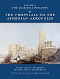 Propylaia to the Athenian Akropolis Volume 2 The Classical Building