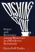 Dishing It Out: Power and Resistance Among Waitresses in a New Jersey Restaurant (Women in the Political Economy) Cover