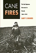 Cane Fires : The Anti-japanese Movement In Hawaii, 1865-1945 (91 Edition) by Gary Y. Okihiro