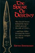 Spear of Destiny The Occult Power Behind the Spear Which Pierced the Side of Christ
