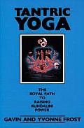 Tantric Yoga: The Royal Path to Raising Kundalini Power