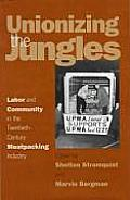 Unionizing the Jungles Labor & Community in the Twentieth Century Meat Packing Industry