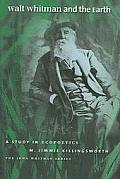 Walt Whitman & the Earth: A Study in Ecopoetics (Iowa Whitman Series)