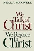 We Talk of Christ, We Rejoice in Christ