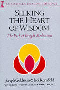 Seeking the heart of wisdom :the path of insight meditation Cover