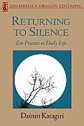 Returning to Silence: Zen Practice in Daily Life (Shambhala Dragon Editions) Cover