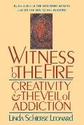 Witness to the Fire Creativity & the Veil of Addiction