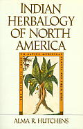 Indian Herbalogy of North America (Healing Arts)