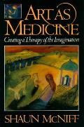 Art as Medicine: Creating a Therapy of the Imagination Cover
