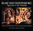 Blake & Swedenborg Opposition Is True Friendship An Anthology