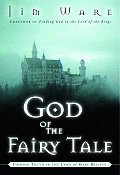 God of the Fairy Tale Finding Truth in the Land of Make Believe