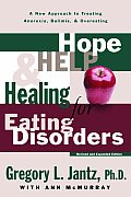 Hope Help & Healing for Eating Disorders A New Approach to Treating Anorexia Bulimia & Overeating