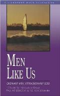 Men Like Us: Ordinary Men, Extraordinary God