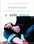 A Safe Place: A Guidebook for Living Beyond Sexual Abuse