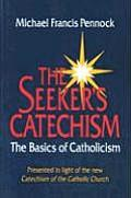 Seekers Catechism The Basics of Catholicism